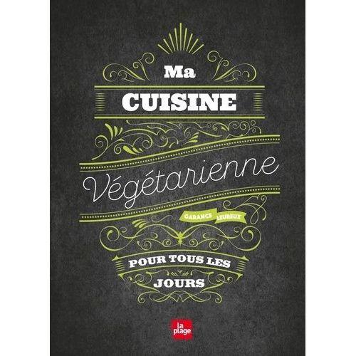 Ma Cuisine Vegetarienne Pour Tous Les Jours Pas Cher Ou D