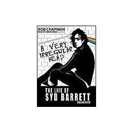 A Very Irregular Head: The Life of Syd Barrett - Rob Chapman