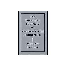 The Political Economy Of Participatory Economics - Michael Albert