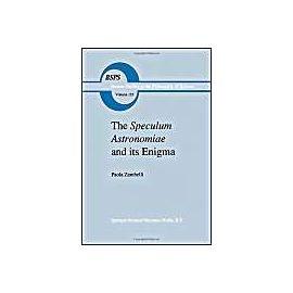 The Speculum Astronomiae and Its Enigma - P. Zambelli