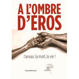 A L'ombre D'eros - L'amour, La Mort, La Vie ! - Marie Deparis-Yafil