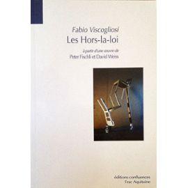 Les Hors-La-Loi : À Partir D'une Oeuvre De Peter Fischli Et David Weiss - Fabio Viscogliosi