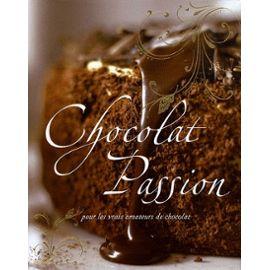 Chocolat Passion - Pour Les Vrais Amateurs De Chocolat - Lise-Eliane Pomier