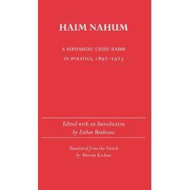 Haim Nahum: A Sephardic Chief Rabbi in Politics, 1892-1923 - Esther Benbassa