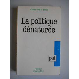 La Politique Dénaturée - Chantal Millon-Delsol