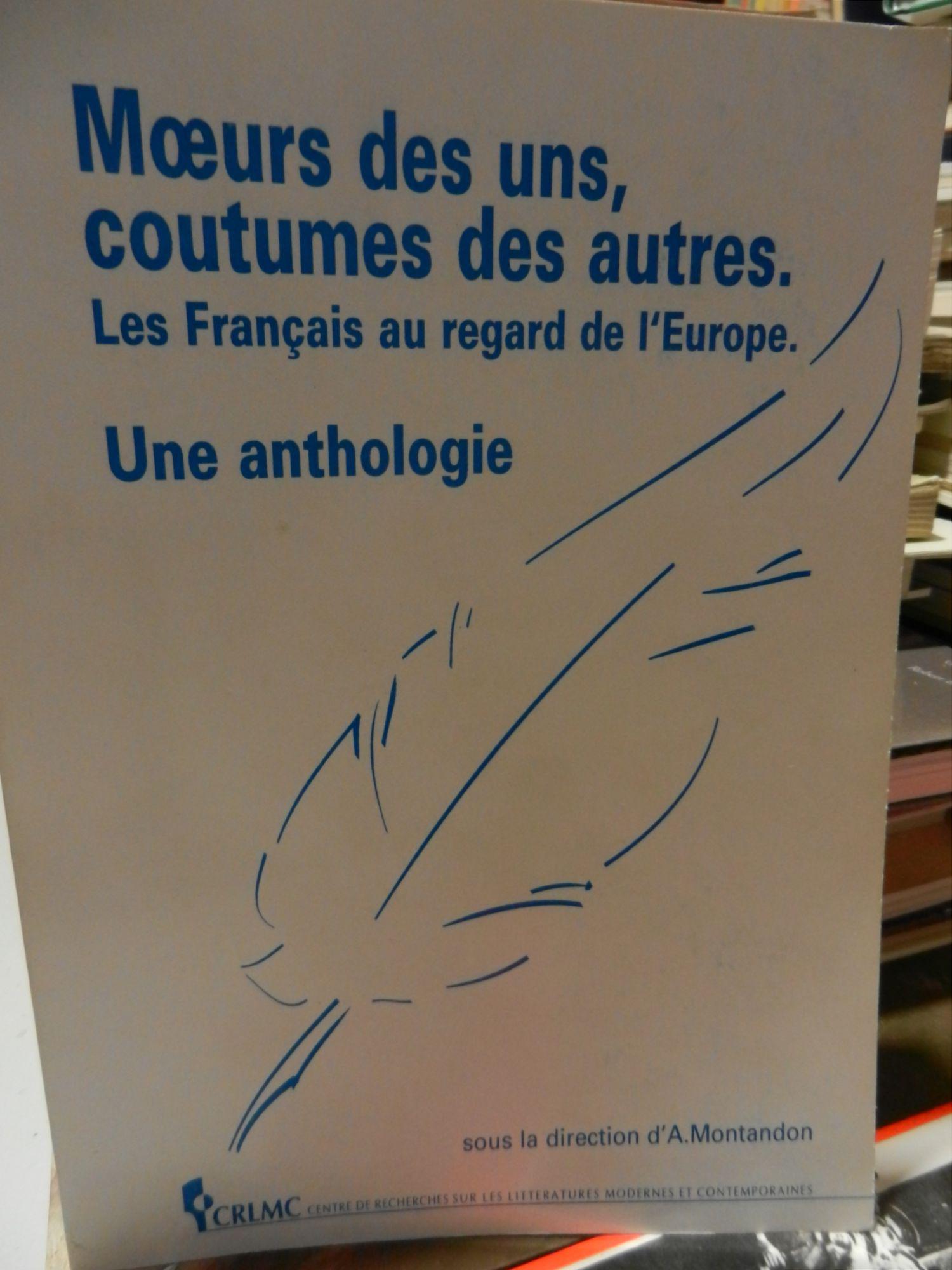 Moeurs des uns, coutumes des autres. Les français au regard de l'Europe, une anthologie