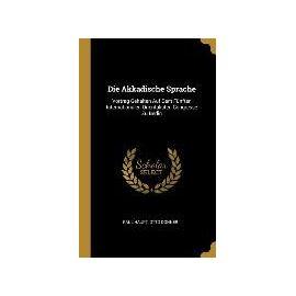 Die Akkadische Sprache: Vortrag Gehalten Auf Dem Fünften Internationalen Orientalisten-Congresse Zu Berlin - Paul Haupt