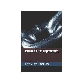 The Smile of the Dispossessed - Jeffrey David Buchanan