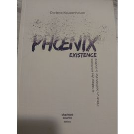Phoenix existence - Darlène Kouwenhoven
