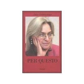 Politkovskaja, A: Per questo. Alle radici di una morte annun - Anna Politkovskaja
