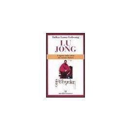 Tulku Lobsang (Lama): Lu Jong. Il segreto e la salute dei mo - Tulku Lobsang (Lama)