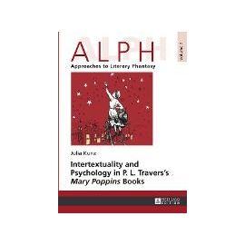 Intertextuality and Psychology in P. L. Travers' Mary Poppins Books (ALPH: Arbeiten zur Literarischen Phantastik / ALPH: Approaches to Literary Phantasy) (Hardcover) - Kunz