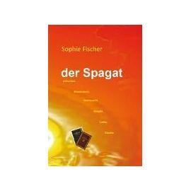 Der Spagat zwischen Missbrauch, Sehnsucht, Gewalt, Liebe, Glaube - Sophie Fischer