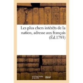 Les Plus Chers Intérêts De La Nation, Adresse Aux Français (Éd.1793) - Hachette Bnf Null