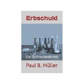 Erbschuld: Ein Ostfrieslandkrimi - Paul B. Muller