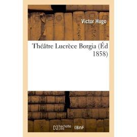 Théâtre Lucrèce Borgia - Victor Hugo
