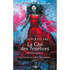 The Mortal Instruments - Renaissance - Tome 3, La Reine De L'air Et Des Ombres - Partie 1 - Clare Cassandra