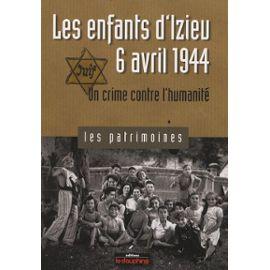 Les Enfants D'izieu, 6 Avril 1944 - Un Crime Contre L'humanité - Biscarat Pierre-Jérôme
