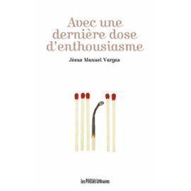 Avec Une Dernière Dose D'enthousiasme - Vargas Jésus Manuel