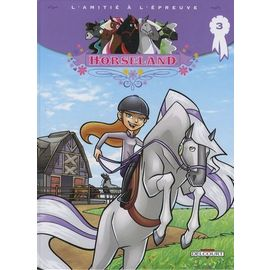 Horseland Tome 3 - L'amitié À L'épreuve - Benkemoun Lise