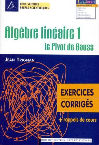 ALGEBRE LINEAIRE. Tome 1, le Pivot de Gauss, exercices corrigés