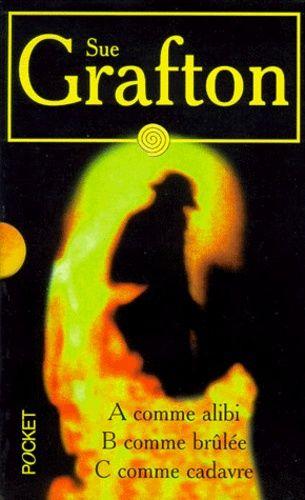 SUE GRAFTON COFFRET 3 VOLUMES - VOLUME 1, A COMME ALIBI. VOLUME 2, B COMME BRULEE. VOLUME 3, C COMME CADAVRE