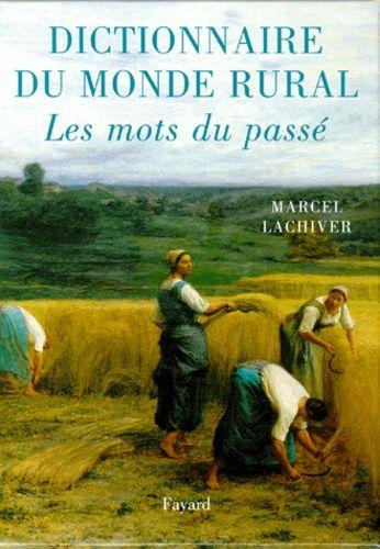 Dictionnaire Du Monde Rural Les Mots Du Passe de Marcel Lachiver | Rakuten