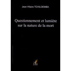 """Questionnement Et Lumière Sur La Nature De La Mort - Une Lecture De """"La Vie Après La Vie"""" De R. Moody - Tchiloemba Jean Hilaire"""
