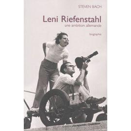Leni Riefenstahl - Une Ambition Allemande - Bach Steven