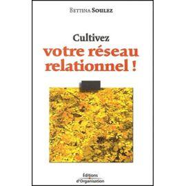Cultivez Votre Réseau Relationnel ! 2ème Édition - Soulez Bettina
