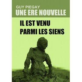 Une Ère Nouvelle - Il Est Venu Parmi Les Siens - Piegay Guy