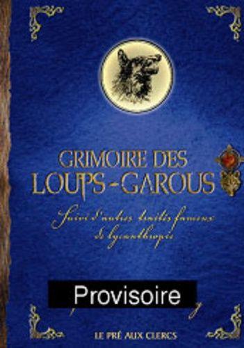 Grimoire Des Loups-Garous - Suivi D'autres Traités Fameux De Lycanthropie
