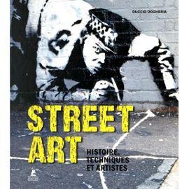 Street Art - Histoire, Techniques Et Artistes - Dogheria Duccio