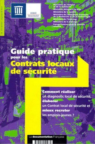 Guide pratique pour les contrats locaux de sécurité. Comment réaliser un diagnostic local de sécurité, élaborer un Contrat local de sécurité et mieux recruter les emplois-jeunes ?