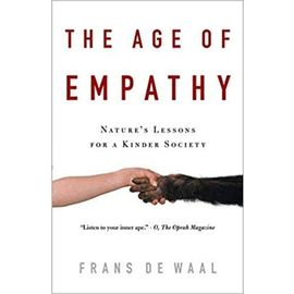The Age Of Empathy - Nature's Lessons For A Kinder Society - De Waal Frans
