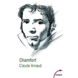 Chamfort - Biographie, Suivie De Soixante-Dix Maximes, Anecdotes, Mots Et Dialogues Inédits, Ou Jamais Réédités - Claude Arnaud