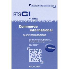 Commerce International Bts Ci 1re Année - Guide Pédagogique - Lefeuvre Thierry