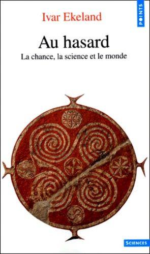 AU HASARD ; LA CHANCE, LA SCIENCE ET LE MONDE