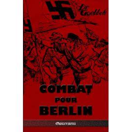 Combat pour Berlin: Édition intégrale - Joseph Goebbels