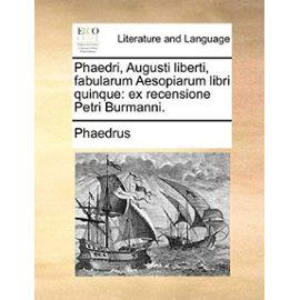 Phaedri, Augusti Liberti, Fabularum Aesopiarum Libri Quinque: Ex Recensione Petri Burmanni. - Unknown