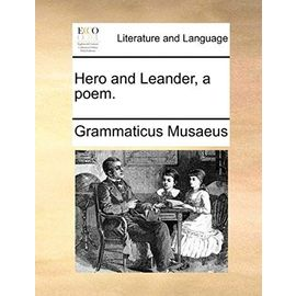 Hero and Leander, a Poem. - Grammaticus Musaeus