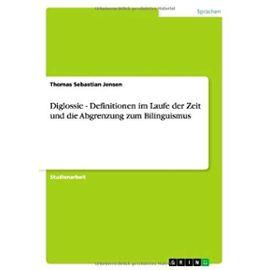 Diglossie - Definitionen im Laufe der Zeit und die Abgrenzung zum Bilinguismus - Thomas Sebastian Jensen