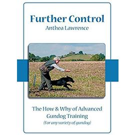 Further Control: The How and Why of Advanced Gundog Training: 0 - Lawrence, Anthea