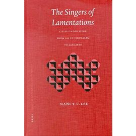 The Singers of Lamentations: Cities Under Siege, from Ur to Jerusalem to Sarajevo - Nancy Lee