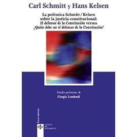 La polémica Schmitt-Kelsen : La defensa de la constitución (Carl Schmitt, 1931) versus ¿Quién debe ser el defensor de la constitución? (Hans Kelsen, 1931) - Hans Kelsen