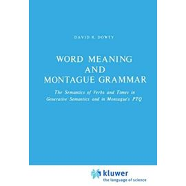Word Meaning and Montague Grammar: The Semantics of Verbs and Times in Generative Semantics and in Montague's PTQ (Studies in Linguistics and Philosophy) - Unknown