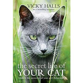 The Secret Life of Your Cat: The Visual Guide to All Your Cat's Behaviour - Vicky Halls