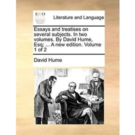 Essays and Treatises on Several Subjects. in Two Volumes. by David Hume, Esq; ... a New Edition. Volume 1 of 2 - David Hume