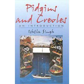 Pidgins & Creoles: An Introduction - Ishtla Singh