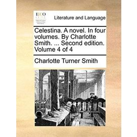 Celestina. a Novel. in Four Volumes. by Charlotte Smith. ... Second Edition. Volume 4 of 4 - Charlotte Turner Smith